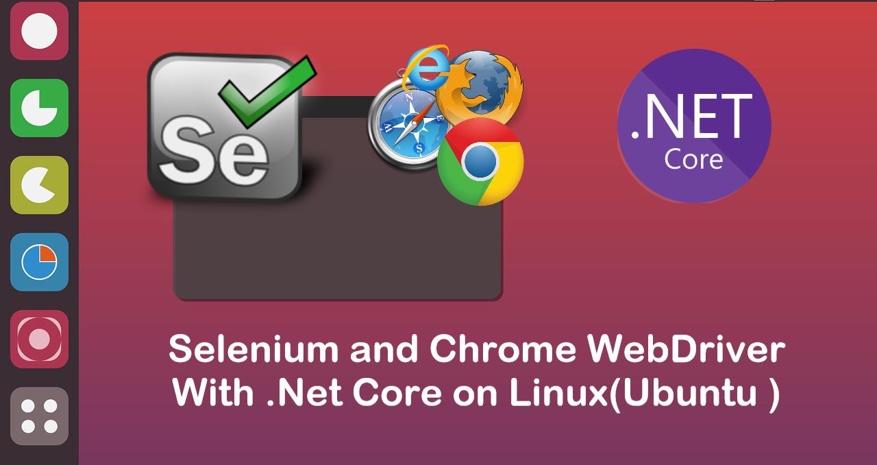 Selenium + Chrome WebDriver With .Net Core on Ubuntu