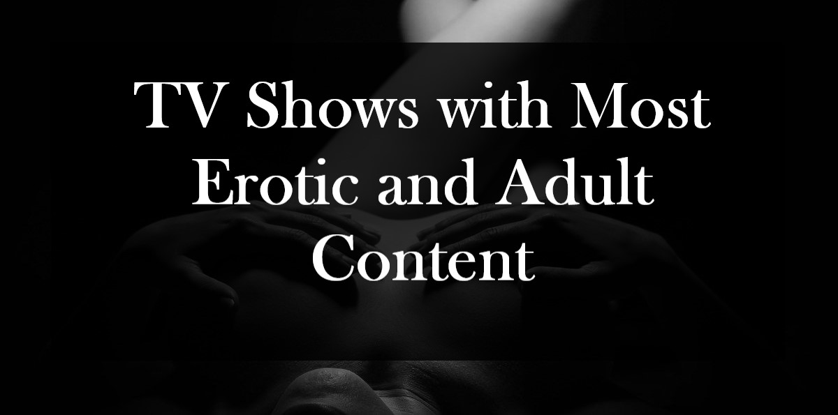 TV shows with most erotic and adult content