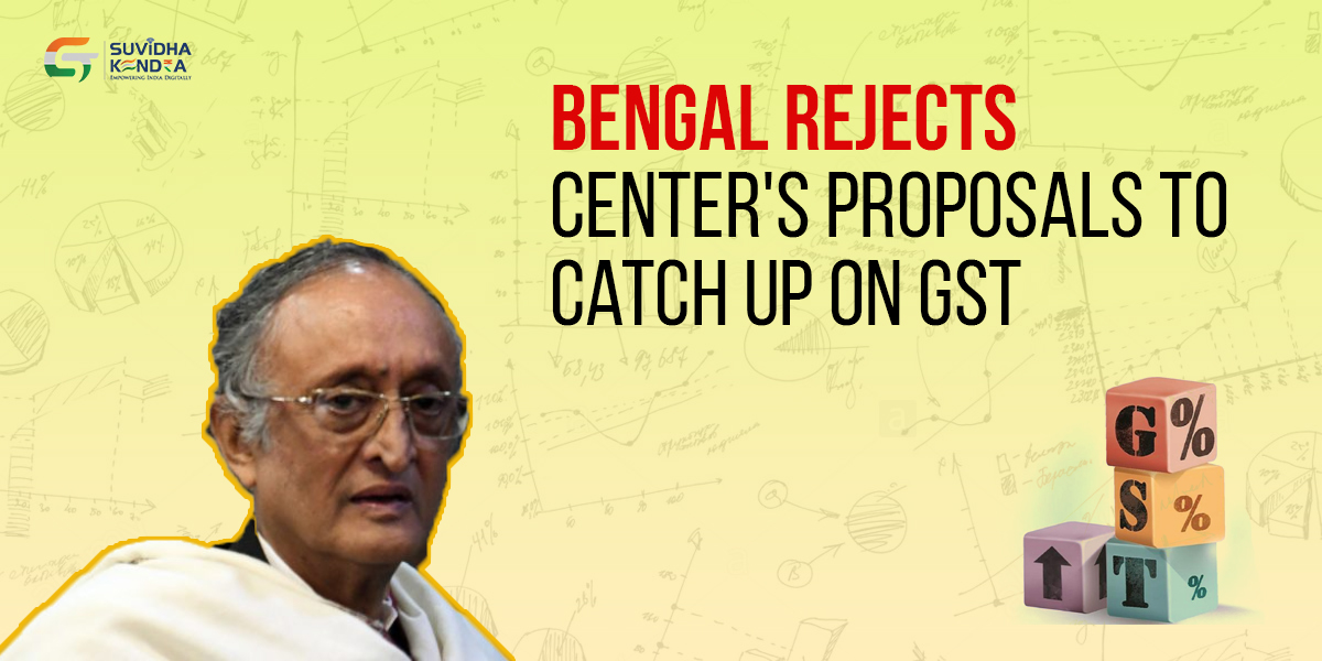 Bengal rejected GST proposals