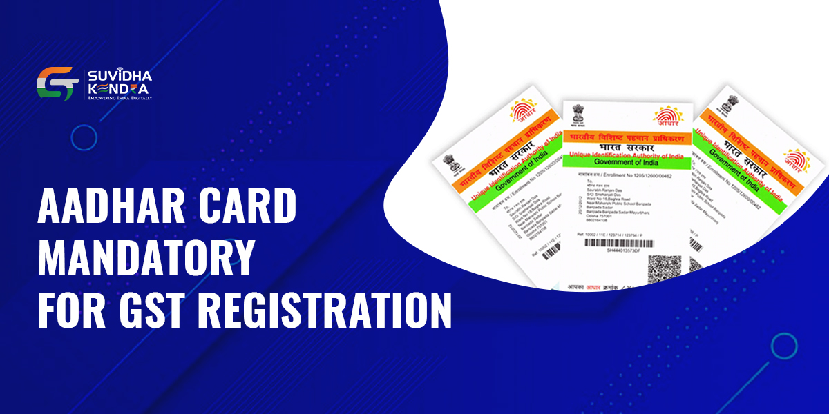 Aadhar card mandatory for GST registration