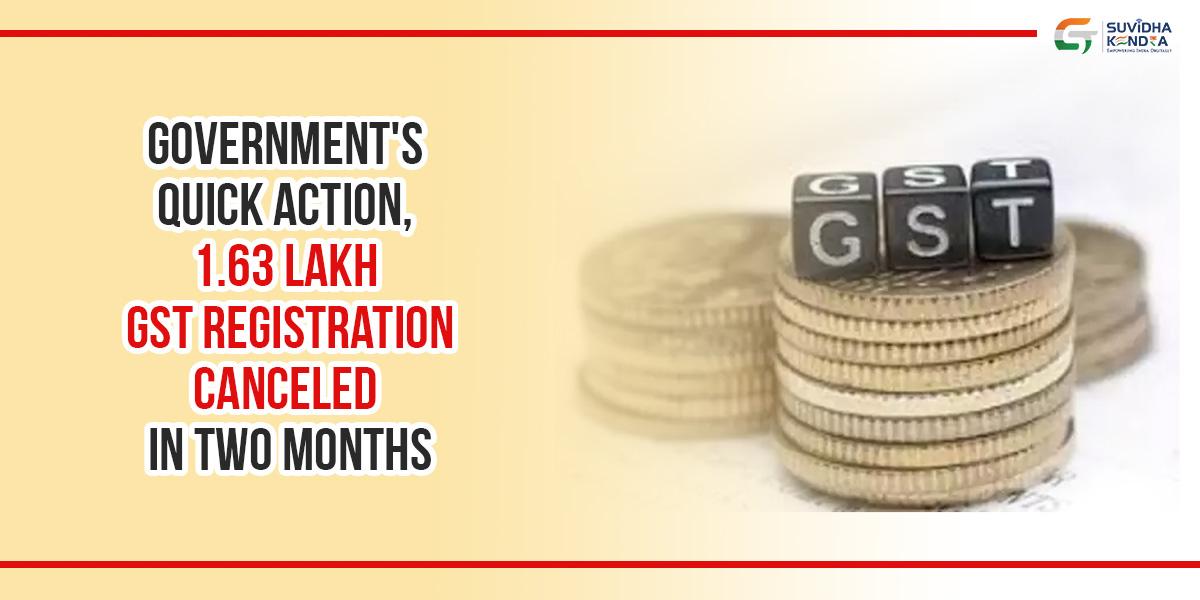 1.63 lakh GST registration canceled