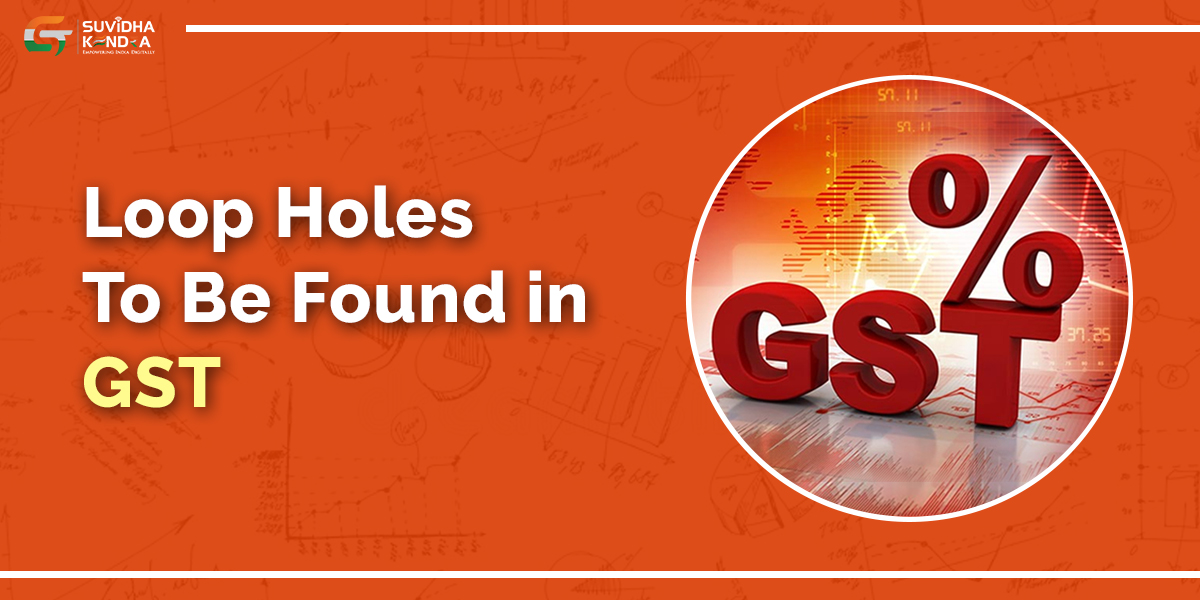 Loop Holes in GST