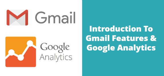 Introduction To Gmail Features & Google Analytics