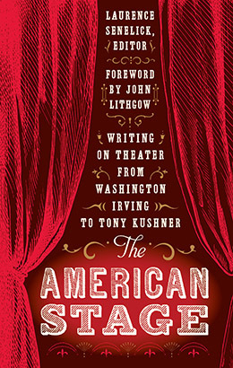 The American Stage: Writing on Theater from Washington Irving to Tony Kushner - Library of America