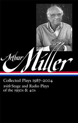 Arthur Miller Collected Plays 1987\u20132004, with Stage and