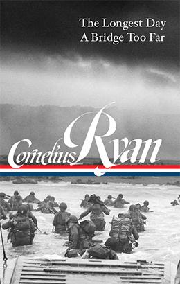 Cornelius Ryan: The Longest Day, A Bridge Too Far  | Library of America