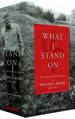 What I Stand On: The Collected Essays of Wendell Berry 1969-2017 (boxed set) | Library of America