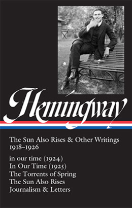 Ernest Hemingway The Sun Also Rises Amp Other Writings 1918 1926 Library Of America