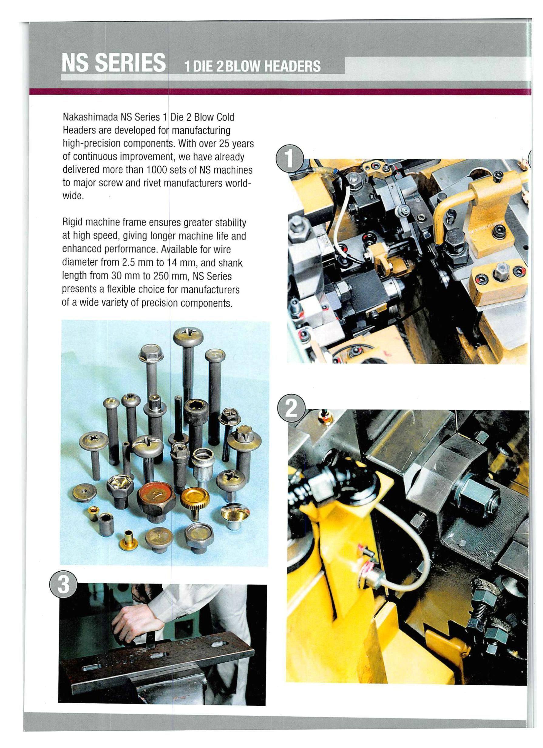 Nakashimada NS series 1 Die 2 Blow Cold Headers are developed for manufacturing high precision components.
