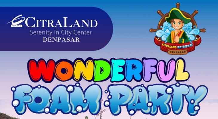 WONDERFUL FOAM PARTY BY CITRALAND WATERPARK