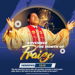 November is 'the Month of Praise' Pastor Chris Announces to Global Congregation