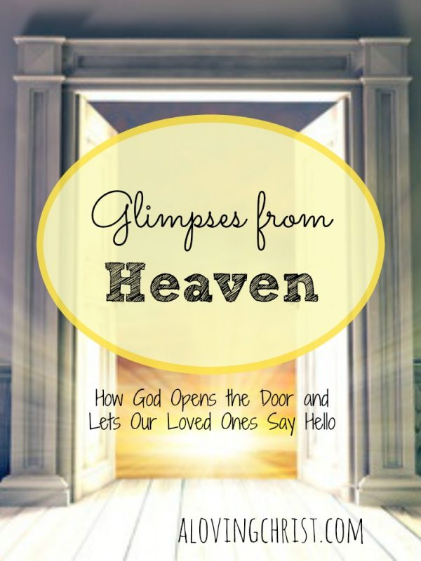Do you believe God allows our loved ones in heaven to reach out to us? I believe that He does allow these glimpses from heaven to comfort and encourage us.