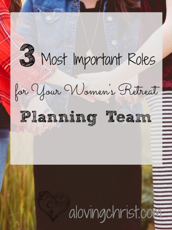 Feel called to organize and lead a Christian women's retreat? Fill these 3 important roles in your planning team for less stress and more Jesus!