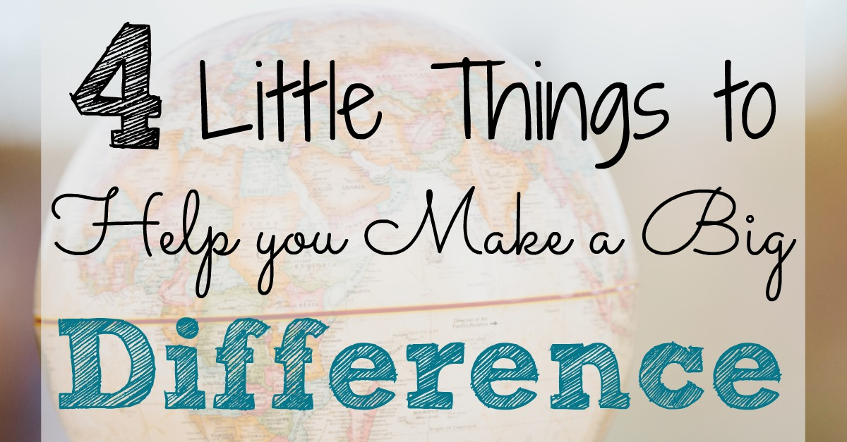 4 Little Things To Help You Make A Big Difference