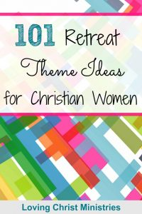 101 Retreat Theme Ideas for Christian Women - A Loving Christ