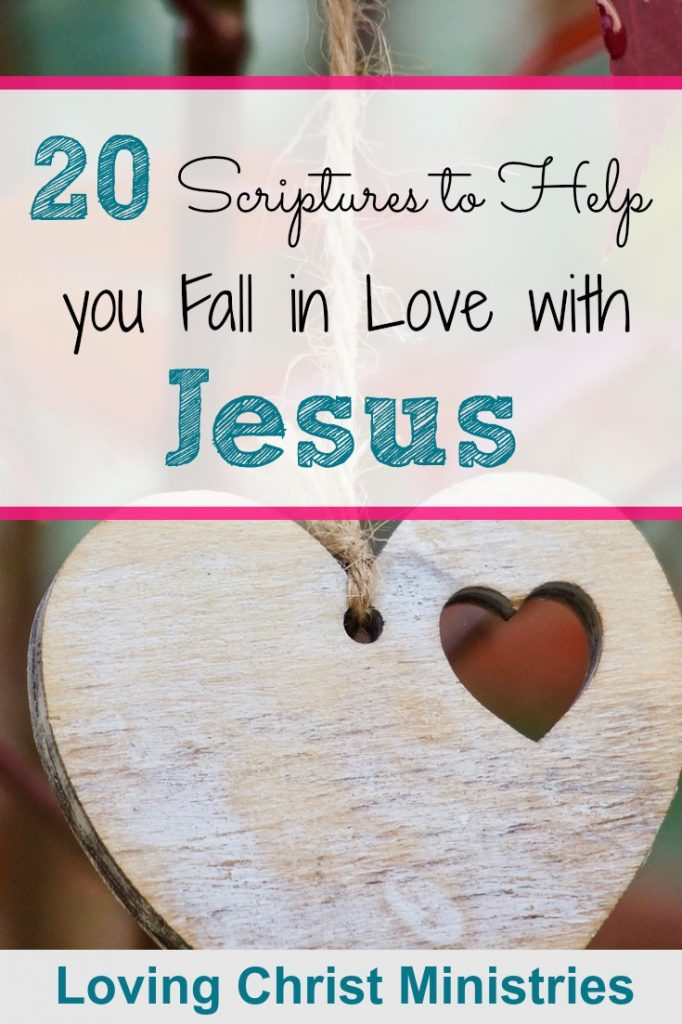 20 scriptures to help you fall in love with jesus a loving christ