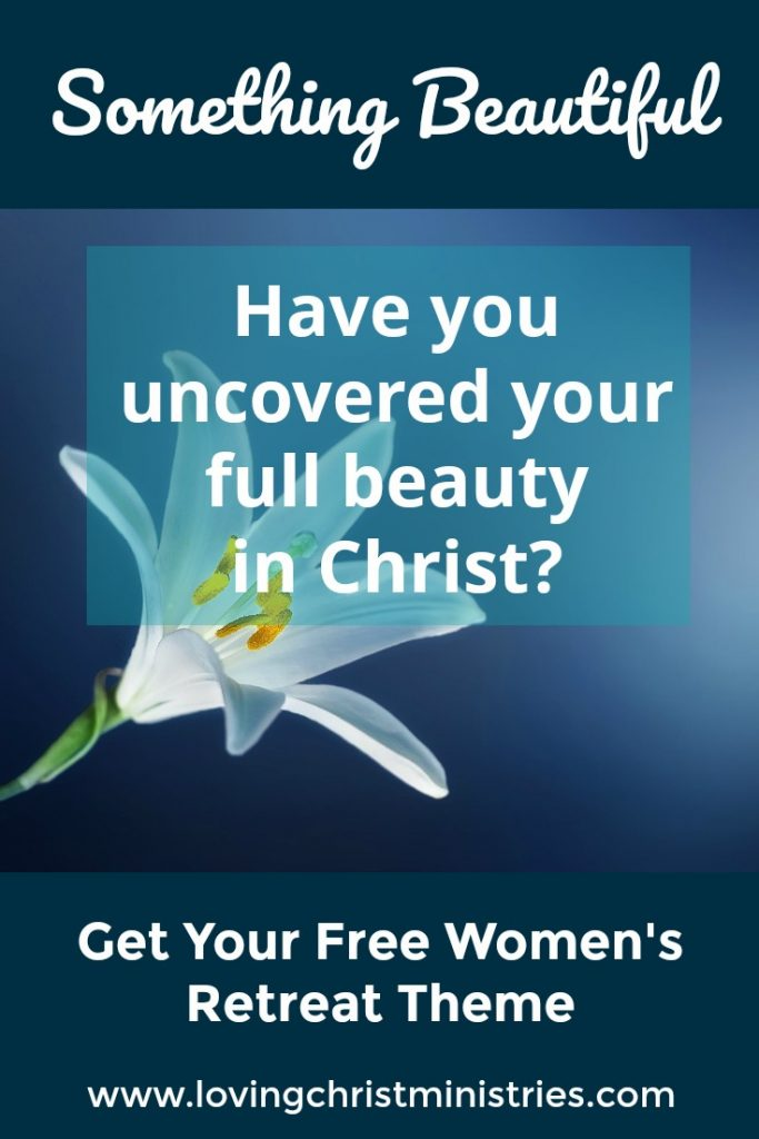 Something Beautiful Christian Women's Retreat Theme