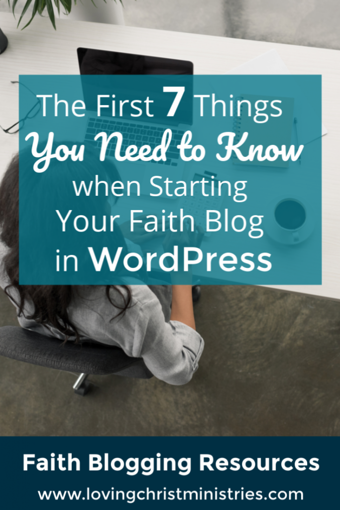 The First 7 Things You Need to Know when Starting Your Faith Blog in WordPress