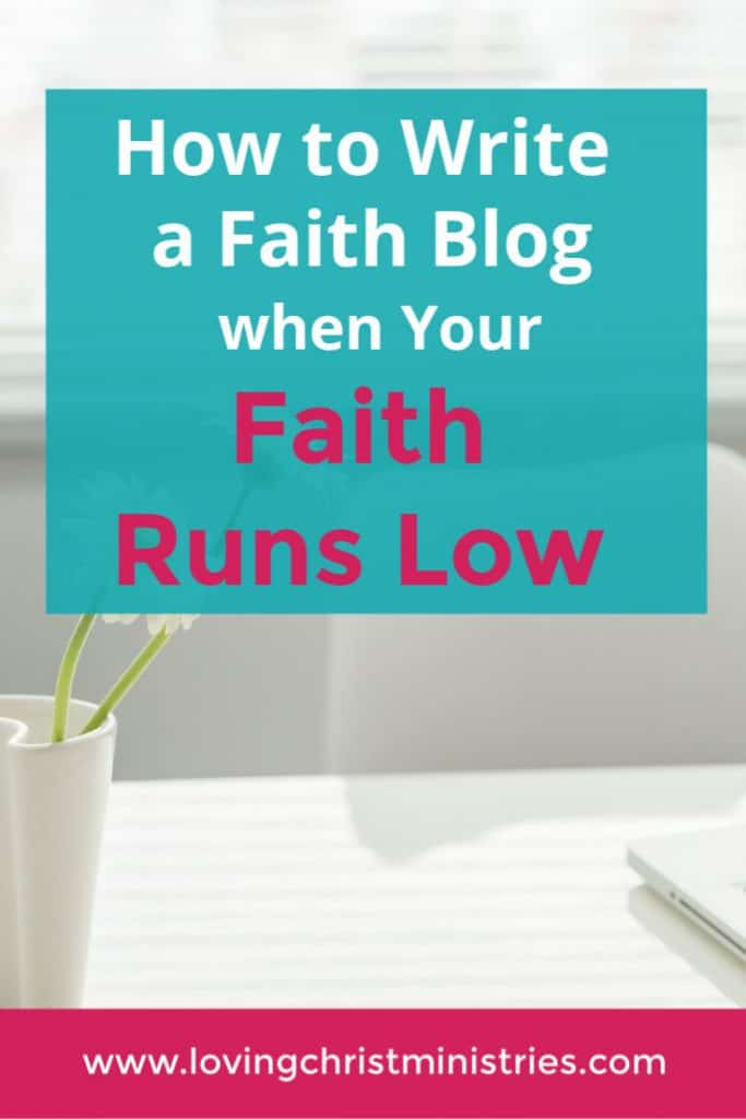 image of white desk with flowers and title text overlay - How to Write a Faith Blog when Your Faith Runs Low