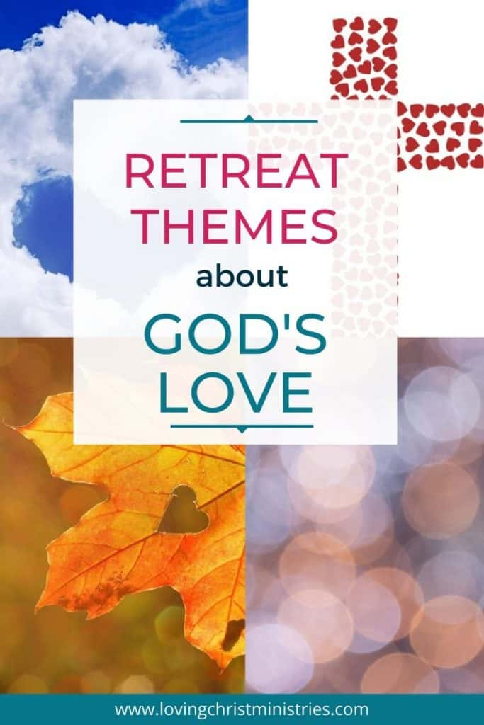 collage of images with hearts and title text overlay - Retreat Themes about God's Love