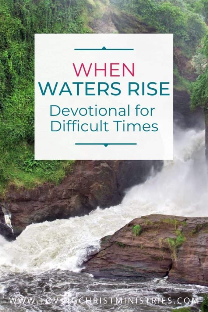 image of raging river with title text overlay - When Waters Rise - Peace in Difficult Times Devotional