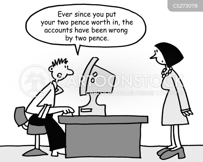 Ever Since You Put Your Two Cents Worth In The Accounts Have Been Wrong By Two Cents