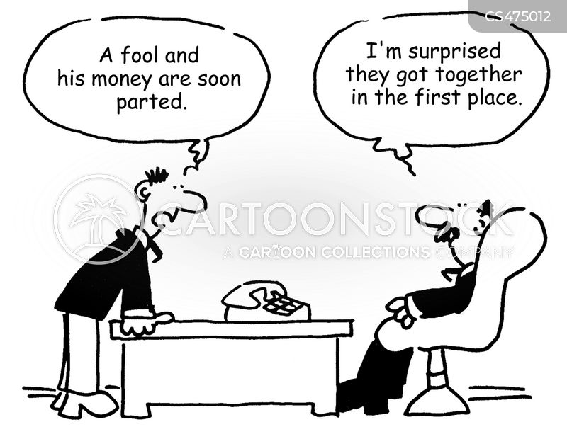 a fool and his money are soon parted cartoon