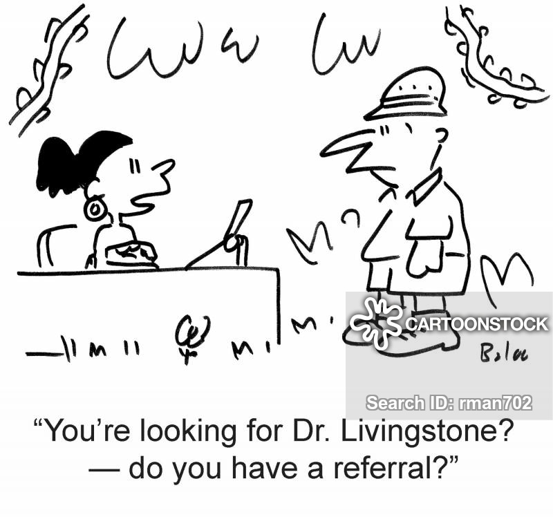 U0027Youu0027re Looking For Dr. Livingstone? ? Do You Have A Referral?u0027