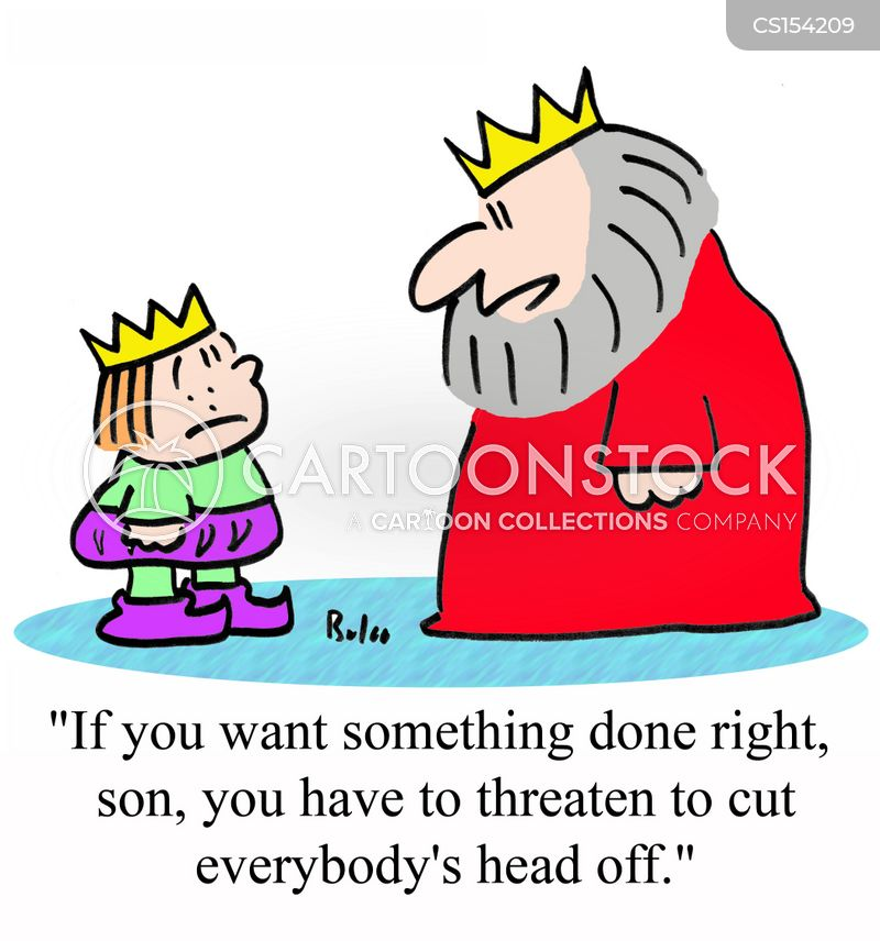 'If you want something done right, son, you have to threaten to cut everybody's head off.'