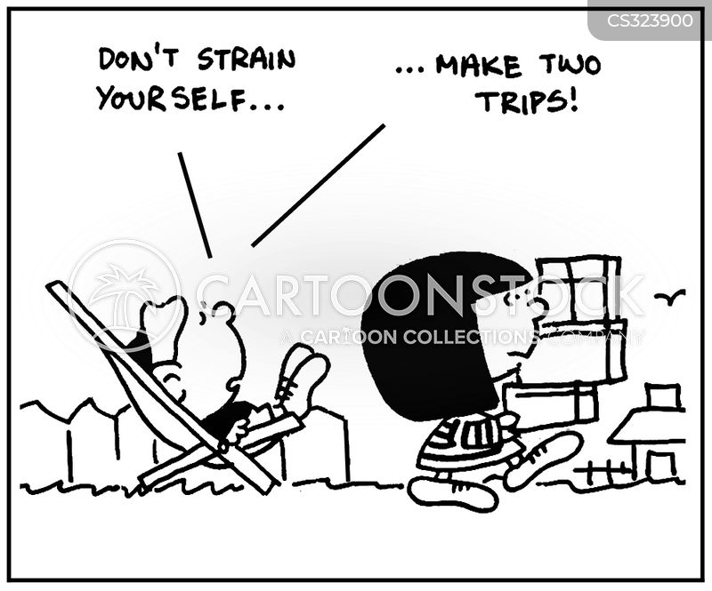 'Don't strain yourself, make two trips.'