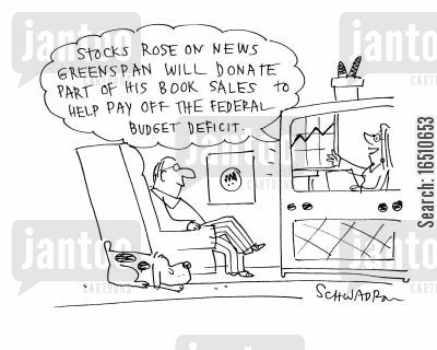 alan greenspan cartoon humor: 'Stocks rose on news Greenspan will donate part of his book sales to help pay off the federal budget deficit.'