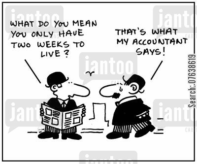 terminal diseases cartoon humor: 'What do you mean you only have two weeks to live? That's what my accountant says.'