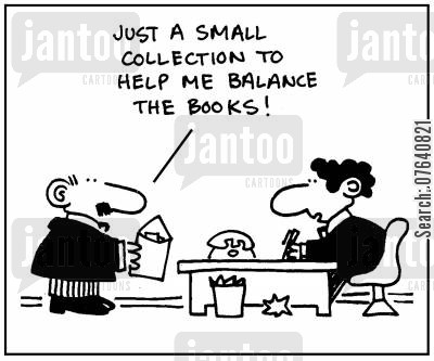 contribution cartoon humor: 'Just a small collection to help me balance the books.'