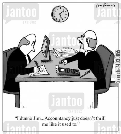 thrill cartoon humor: 'I dunno Jim...Accountancy just doesn't thrill me like it used to.'