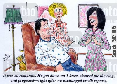 credit reports cartoon humor: 'It was so romantic. He got down on one knee, showed me the ring, and proposed--right after we exchanged credit reports.'