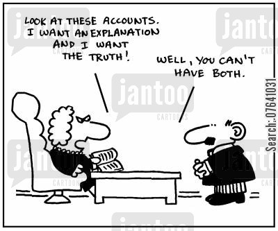 book keeping cartoon humor: 'Look at these accounts. I want an explanation and I want the truth.'