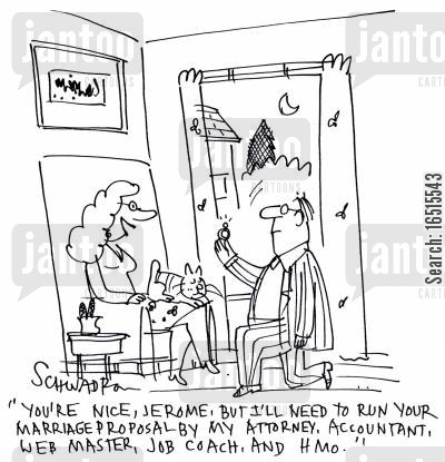 marriage proposal cartoon humor: 'You're nice, but I'll need to run your proposal by my attorney, accountant, web master,job coach and HMO.'