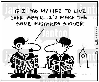 employ cartoon humor: 'If i had my life to live over again... I'd make the same mistakes sooner'