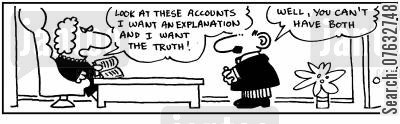 cook the books cartoon humor: Look at these accounts! I want an explanation, and I want the truth. Well, you can't have both.