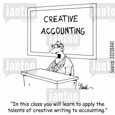 creative writing cartoon humor: 'In this class you will learn to apply the talents of creative writing to accounting.'