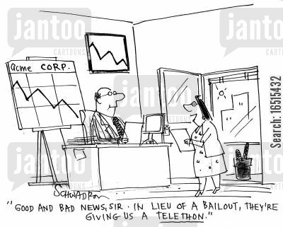 telethons cartoon humor: 'Good and bad news, sir. In lieu of a bailout, they're giving us a telethon.'
