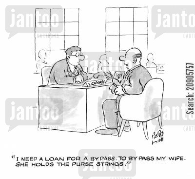 bypass cartoon humor: 'I need a loan for a bypass. To bypass my wife. She holds the purse strings.'