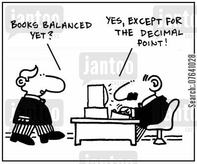 number crunchers cartoon humor: 'Books balanced yet?' - 'Yes, except for the decimal point.'
