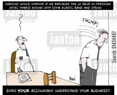 business management cartoon humor: Does your accountant understand your business?...Margins would be better if we replaced the 16 valve high pressure zetec hybrid engine with some elastic band and string