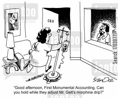 accounting scandal cartoon humor: 'Good afternoon, First Monumental Accounting. Can you hold while they adjust Mr. Gelt's morphine drip?'
