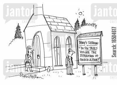the church cartoon humor: Today's sermon: 'Do sin taxes violate the seperation of church & state?'