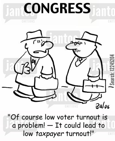 turnout cartoon humor: 'Of course low voter turnout is a problem! -- It could lead to low taxpayer turnout!'