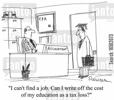 tax loss cartoon humor: I can't find a job. Can I write off the cost of my education as a tax loss?