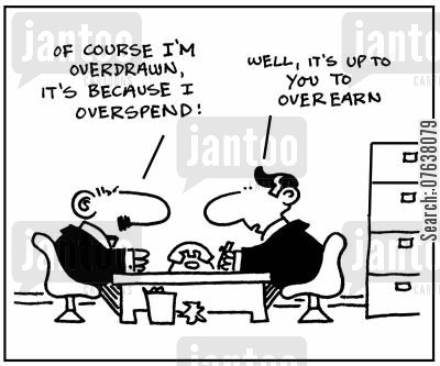 living cost cartoon humor: 'Of course I'm overdrawn. It's because I overspend! Well, it's up to you to overearn.'