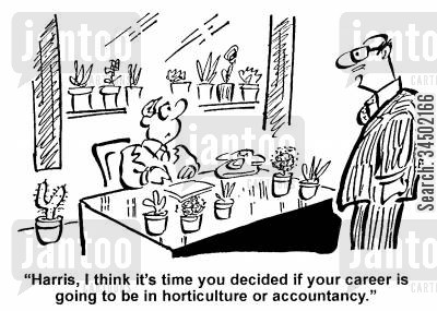 personalisation cartoon humor:  I think it's time you decided if your career is going to be in horticulture or accountancy.